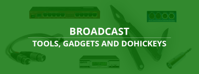Broadcast Tools, Gadgets and Dohickeys